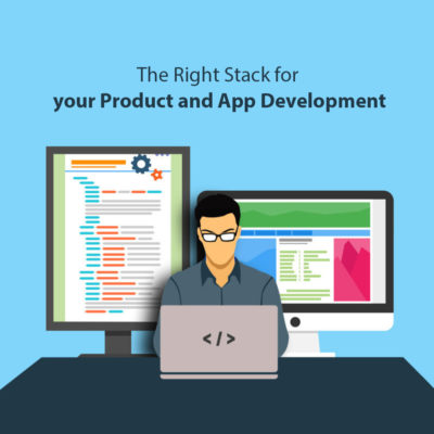 The Right Stack for your Product and App Development